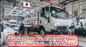 Vì sao Nhật Bản là cường quốc về sản xuất Ô Tô Xe Tải